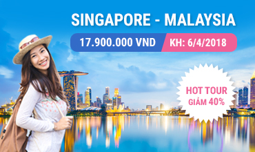 Tour Singapore - Malaysia khuyến mãi 40% 06/04